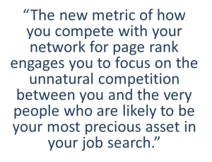 """The new metric of how you compete with your network for page rank engages you to focus on the unnatural competition between you and the very people who are likely to be your most precious asset in your job search."""